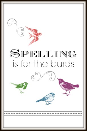 Spelling is fer the burds